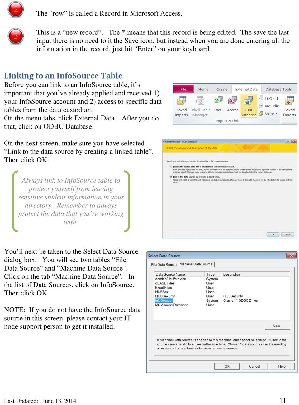 Linking to an InfoSource Table Before you can link to an InfoSource table, it s important that you ve already applied and received 1) your InfoSource account and 2) access to specific data tables