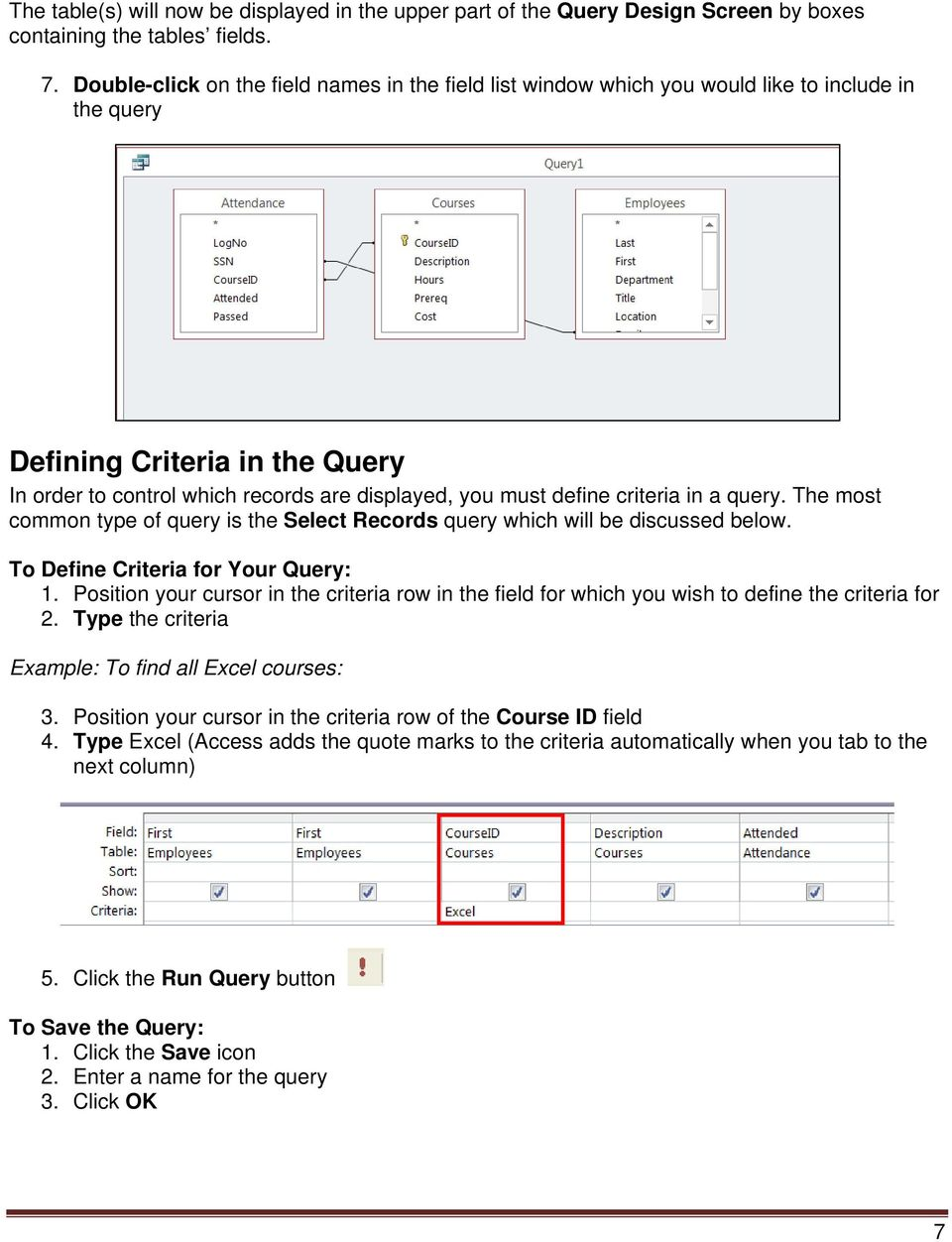 criteria in a query. The most common type of query is the Select Records query which will be discussed below. To Define Criteria for Your Query: 1.