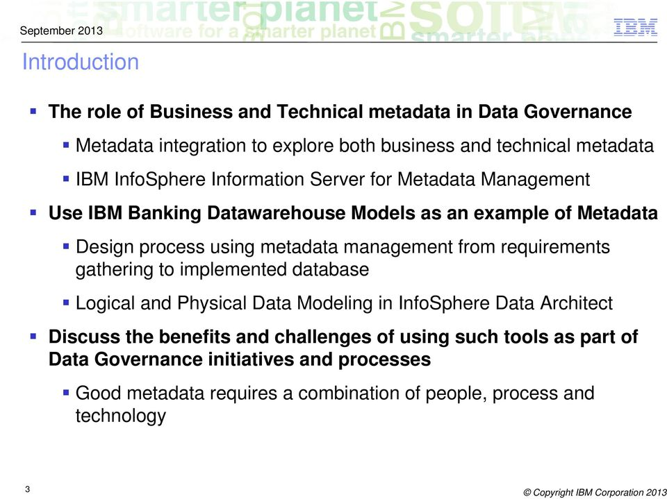 management from requirements gathering to implemented database Logical and Physical Data Modeling in InfoSphere Data Architect Discuss the benefits