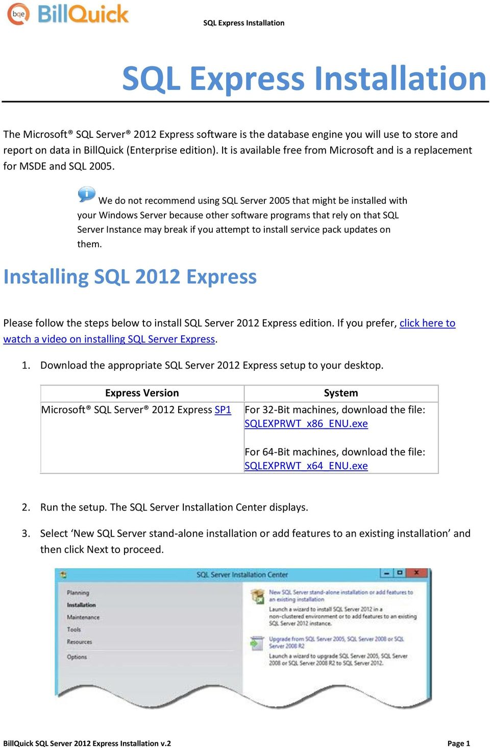 We do not recommend using SQL Server 2005 that might be installed with your Windows Server because other software programs that rely on that SQL Server Instance may break if you attempt to install