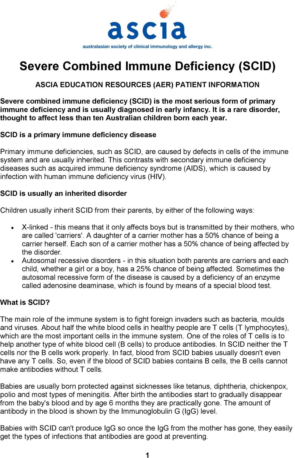 SCID is a primary immune deficiency disease Primary immune deficiencies, such as SCID, are caused by defects in cells of the immune system and are usually inherited.