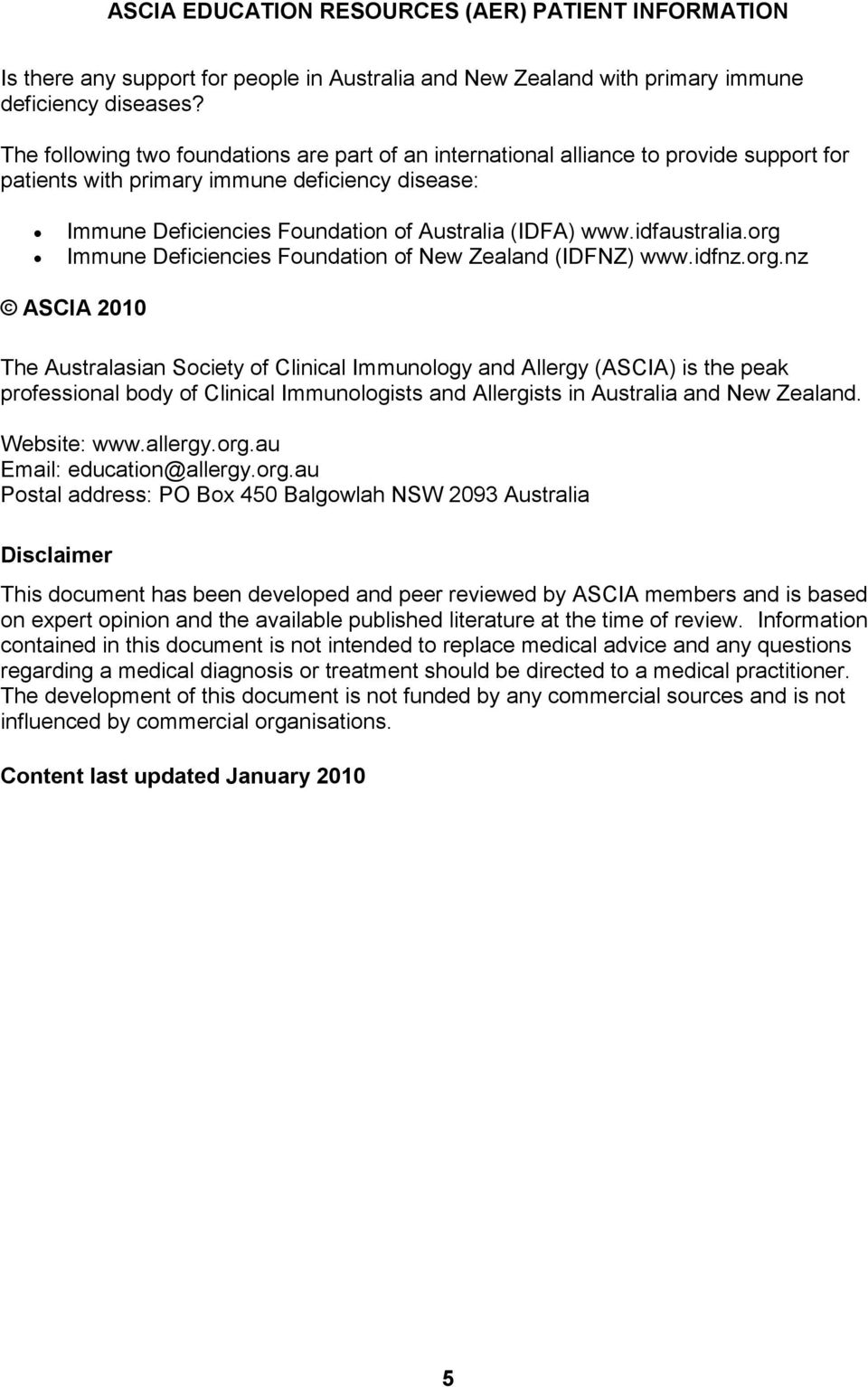 idfaustralia.org Immune Deficiencies Foundation of New Zealand (IDFNZ) www.idfnz.org.nz ASCIA 2010 The Australasian Society of Clinical Immunology and Allergy (ASCIA) is the peak professional body of Clinical Immunologists and Allergists in Australia and New Zealand.