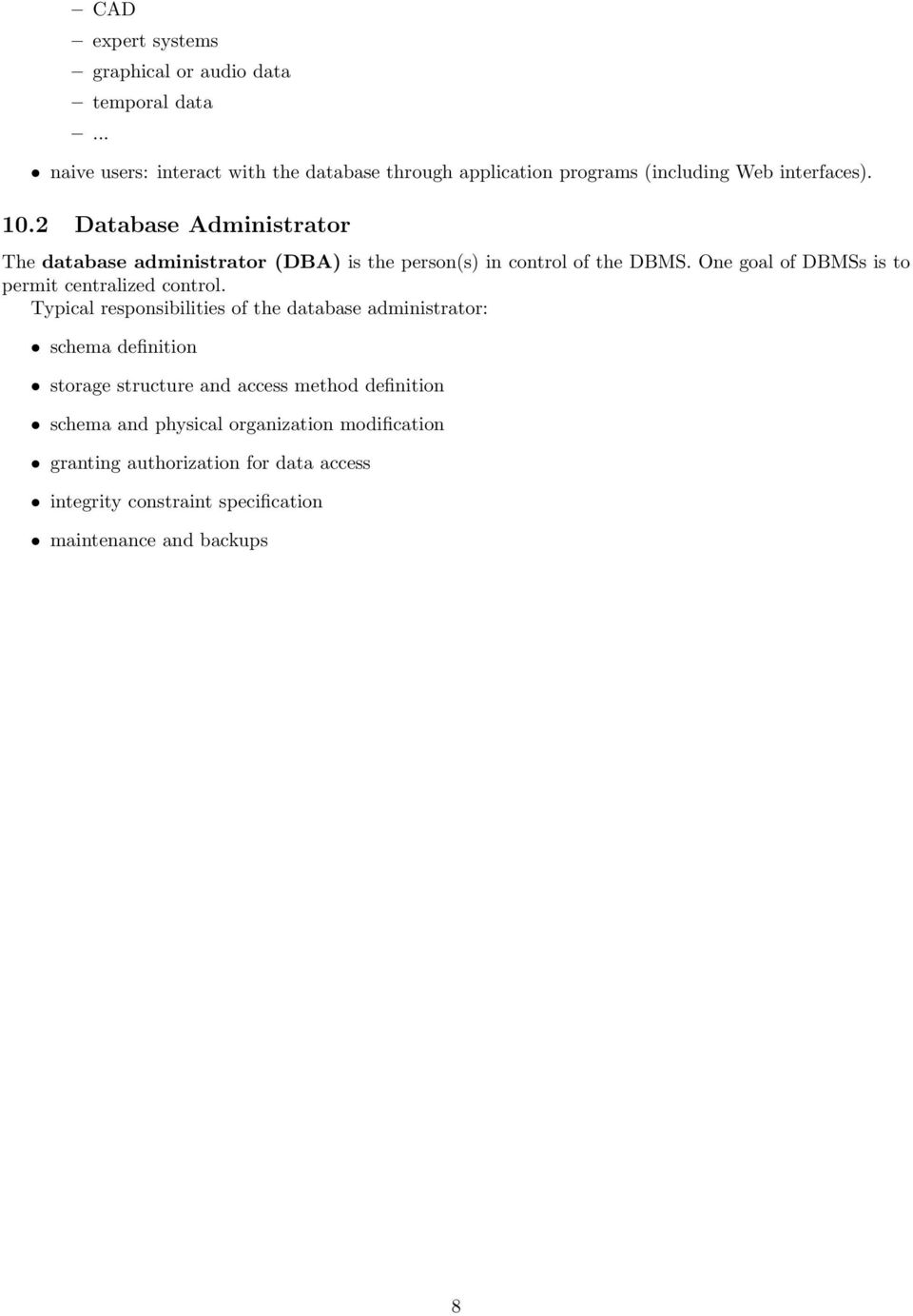 2 Database Administrator The database administrator (DBA) is the person(s) in control of the DBMS.