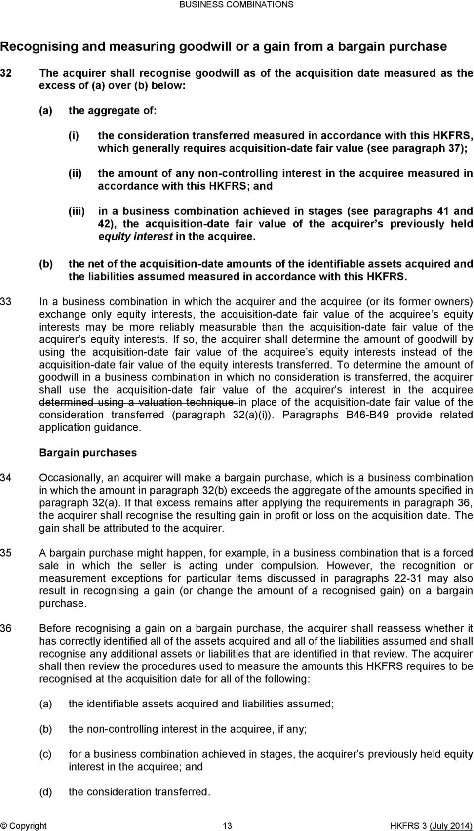non-controlling interest in the acquiree measured in accordance with this HKFRS; and in a business combination achieved in stages (see paragraphs 41 and 42), the acquisition-date fair value of the
