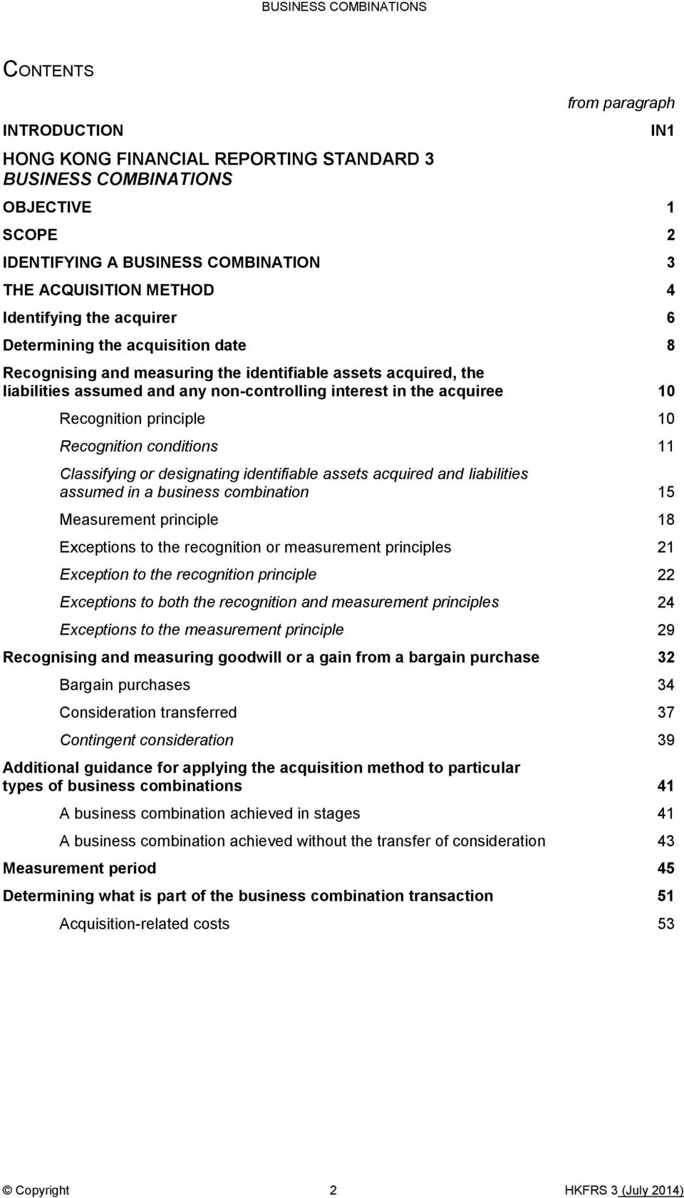 principle 10 Recognition conditions 11 Classifying or designating identifiable assets acquired and liabilities assumed in a business combination 15 Measurement principle 18 Exceptions to the