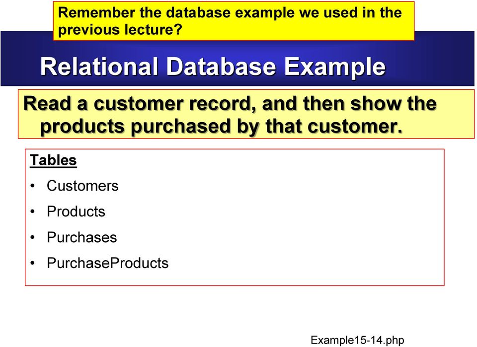 Tables Remember the database example we used in the