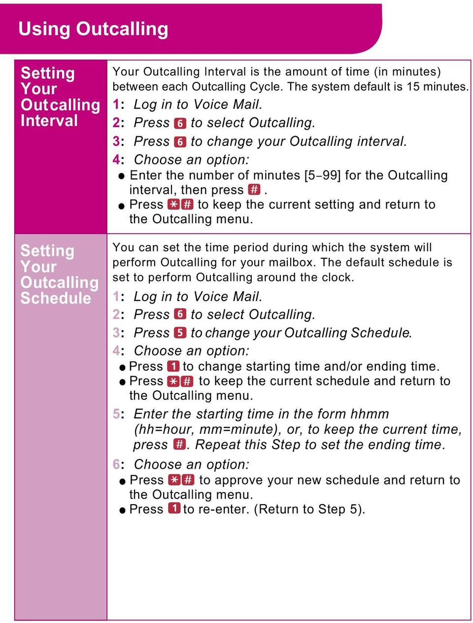 Press to keep the current setting and return to the Outcalling menu. Setting Your Outcalling Schedule You can set the time period during which the system will perform Outcalling for your mailbox.