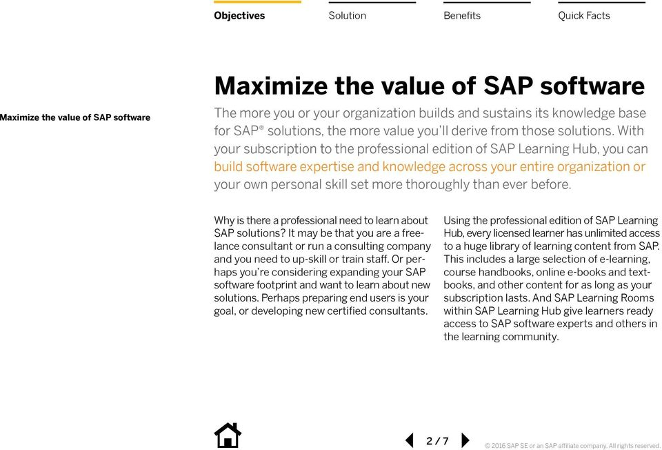 With your subscription to the professional edition of SAP Learning Hub, you can build software expertise and knowledge across your entire organization or your own personal skill set more thoroughly