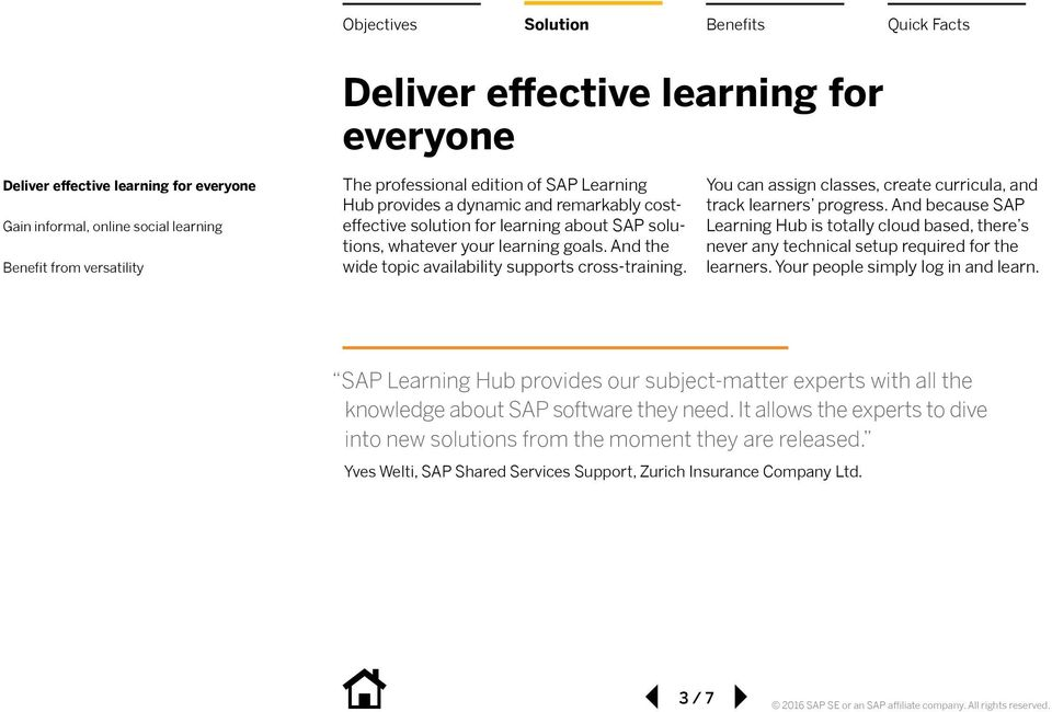 You can assign classes, create curricula, and track learners progress. And because SAP Learning Hub is totally cloud based, there s never any technical setup required for the learners.