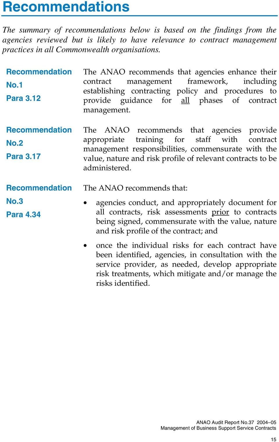 34 The ANAO recommends that agencies enhance their contract management framework, including establishing contracting policy and procedures to provide guidance for all phases of contract management.