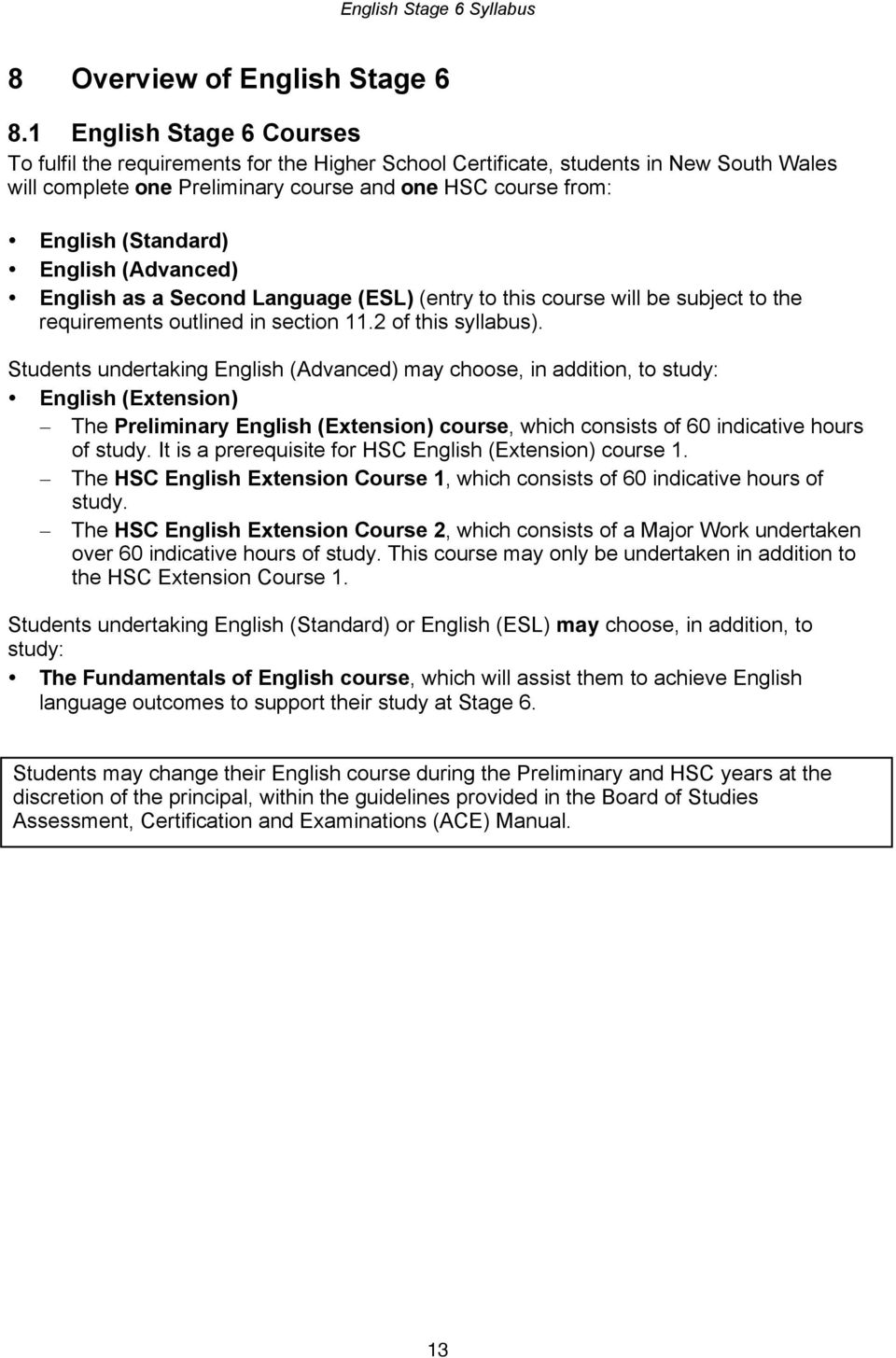 English (Advanced) English as a Second Language (ESL) (entry to this course will be subject to the requirements outlined in section 11.2 of this syllabus).