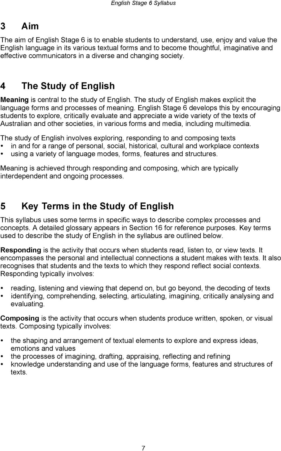 The study of English makes explicit the language forms and processes of meaning.