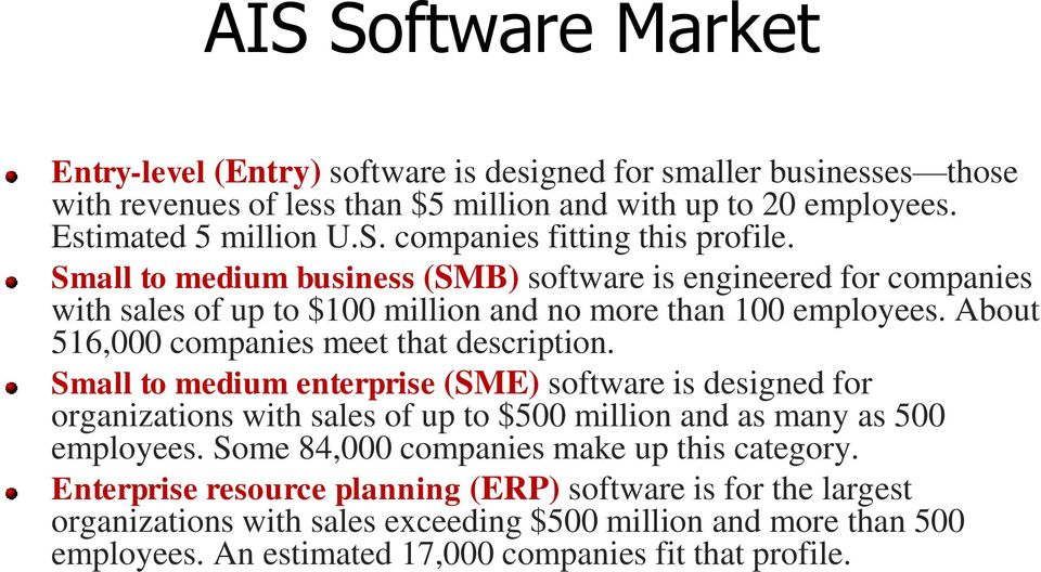 Small to medium enterprise (SME) software is designed for organizations with sales of up to $500 million and as many as 500 employees. Some 84,000 companies make up this category.