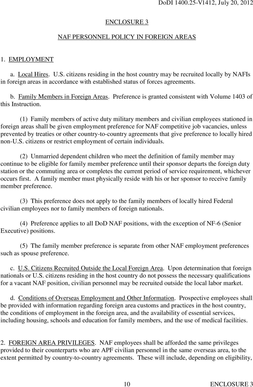 (1) Family members of active duty military members and civilian employees stationed in foreign areas shall be given employment preference for NAF competitive job vacancies, unless prevented by