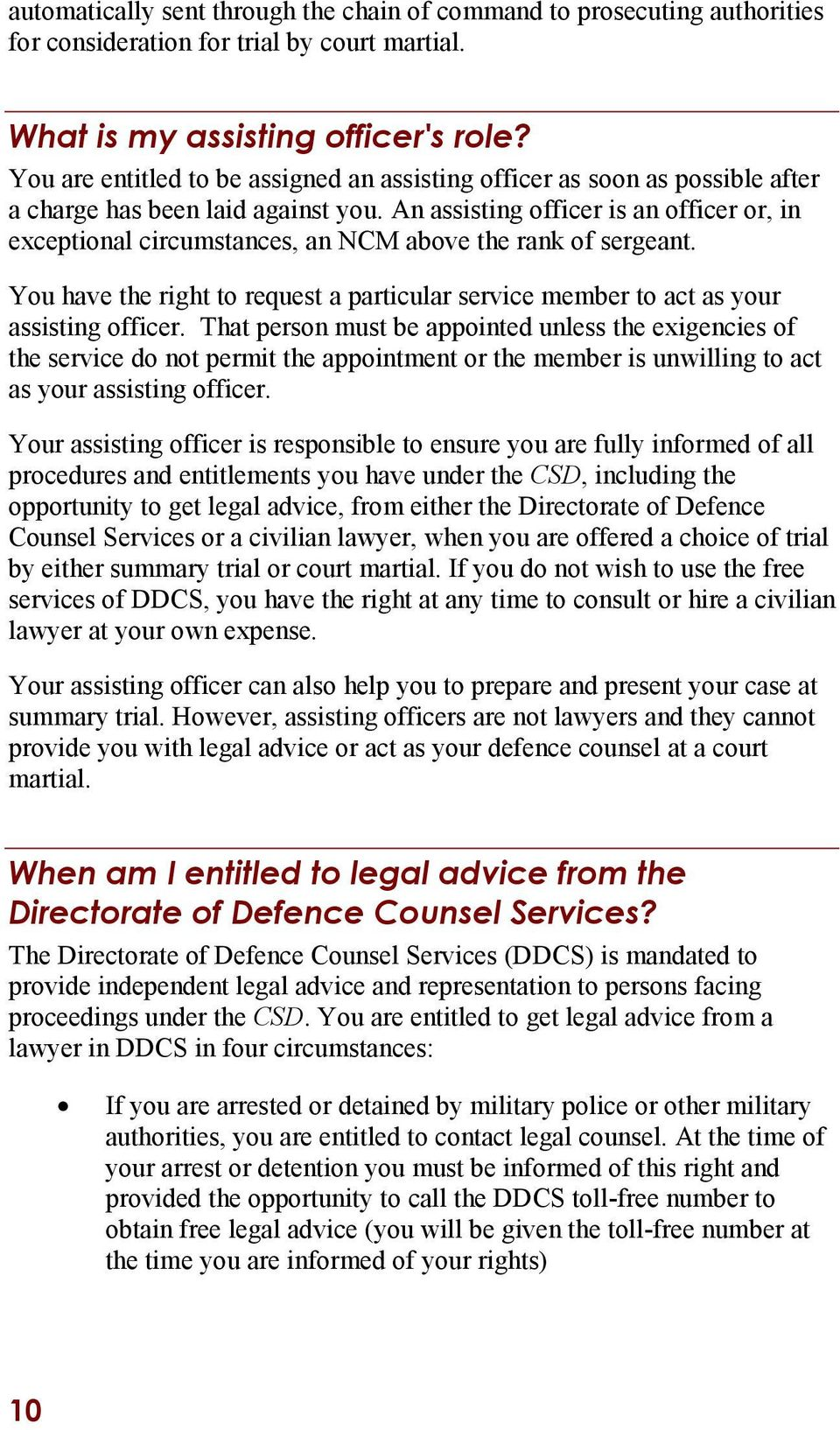 An assisting officer is an officer or, in exceptional circumstances, an NCM above the rank of sergeant. You have the right to request a particular service member to act as your assisting officer.
