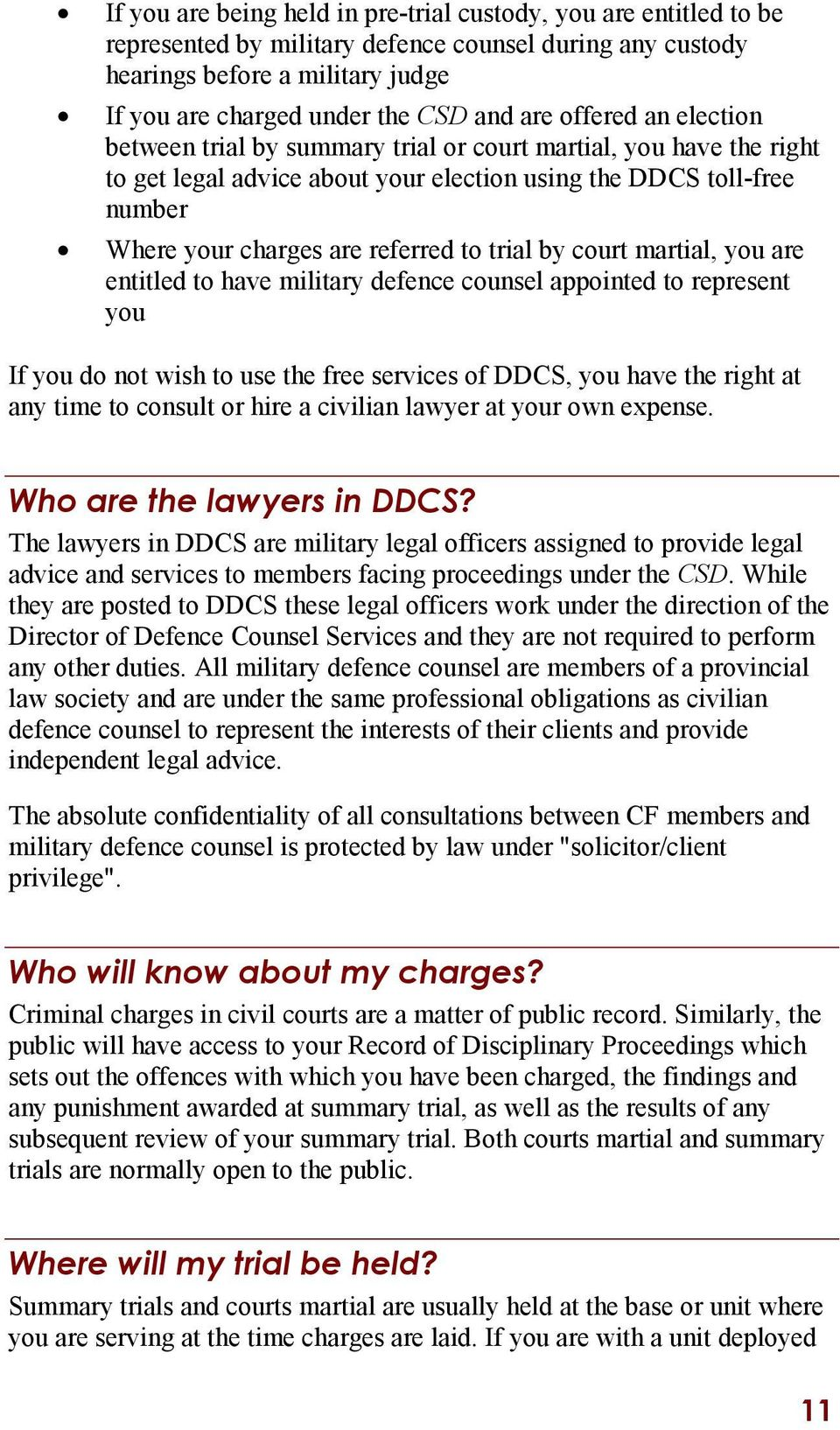trial by court martial, you are entitled to have military defence counsel appointed to represent you If you do not wish to use the free services of DDCS, you have the right at any time to consult or