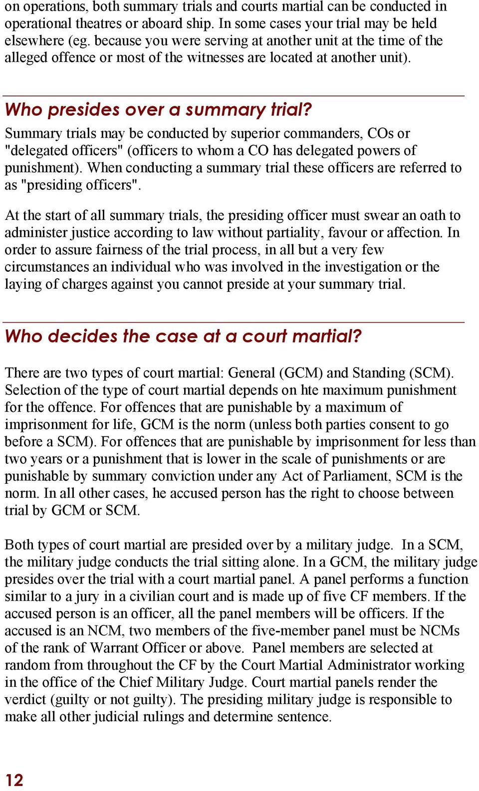 "Summary trials may be conducted by superior commanders, COs or ""delegated officers"" (officers to whom a CO has delegated powers of punishment)."