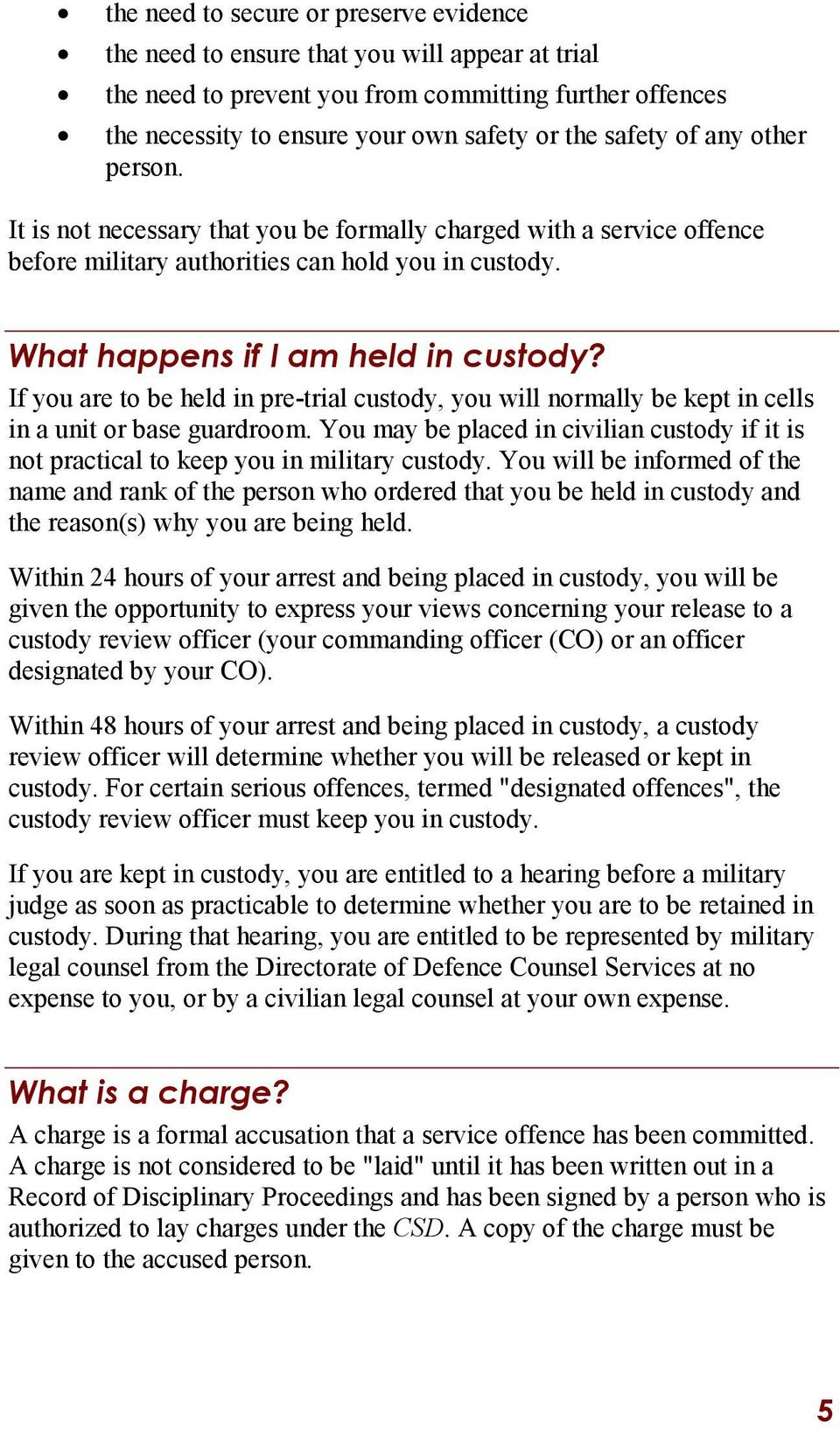 If you are to be held in pre-trial custody, you will normally be kept in cells in a unit or base guardroom.