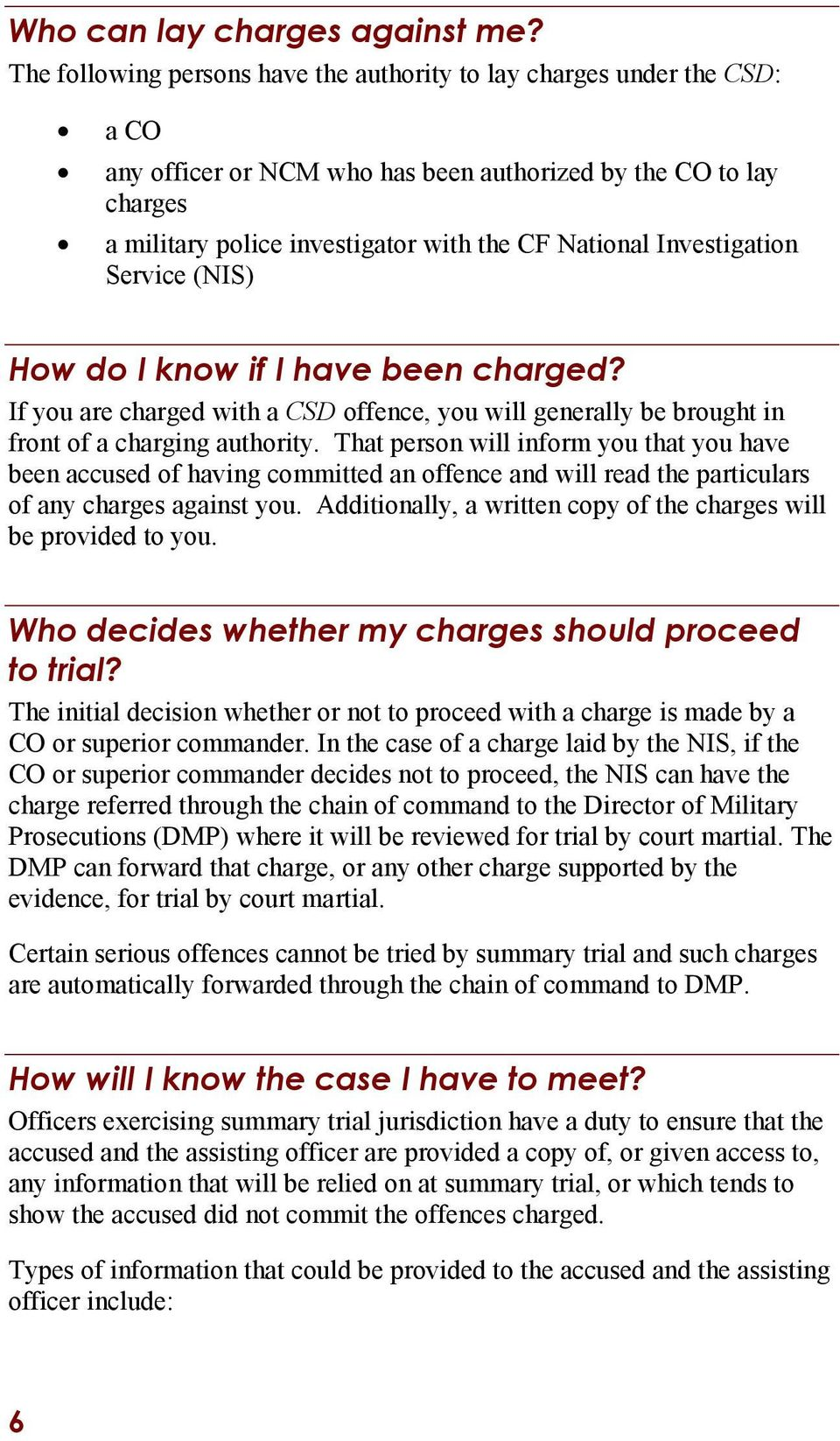 Investigation Service (NIS) How do I know if I have been charged? If you are charged with a CSD offence, you will generally be brought in front of a charging authority.