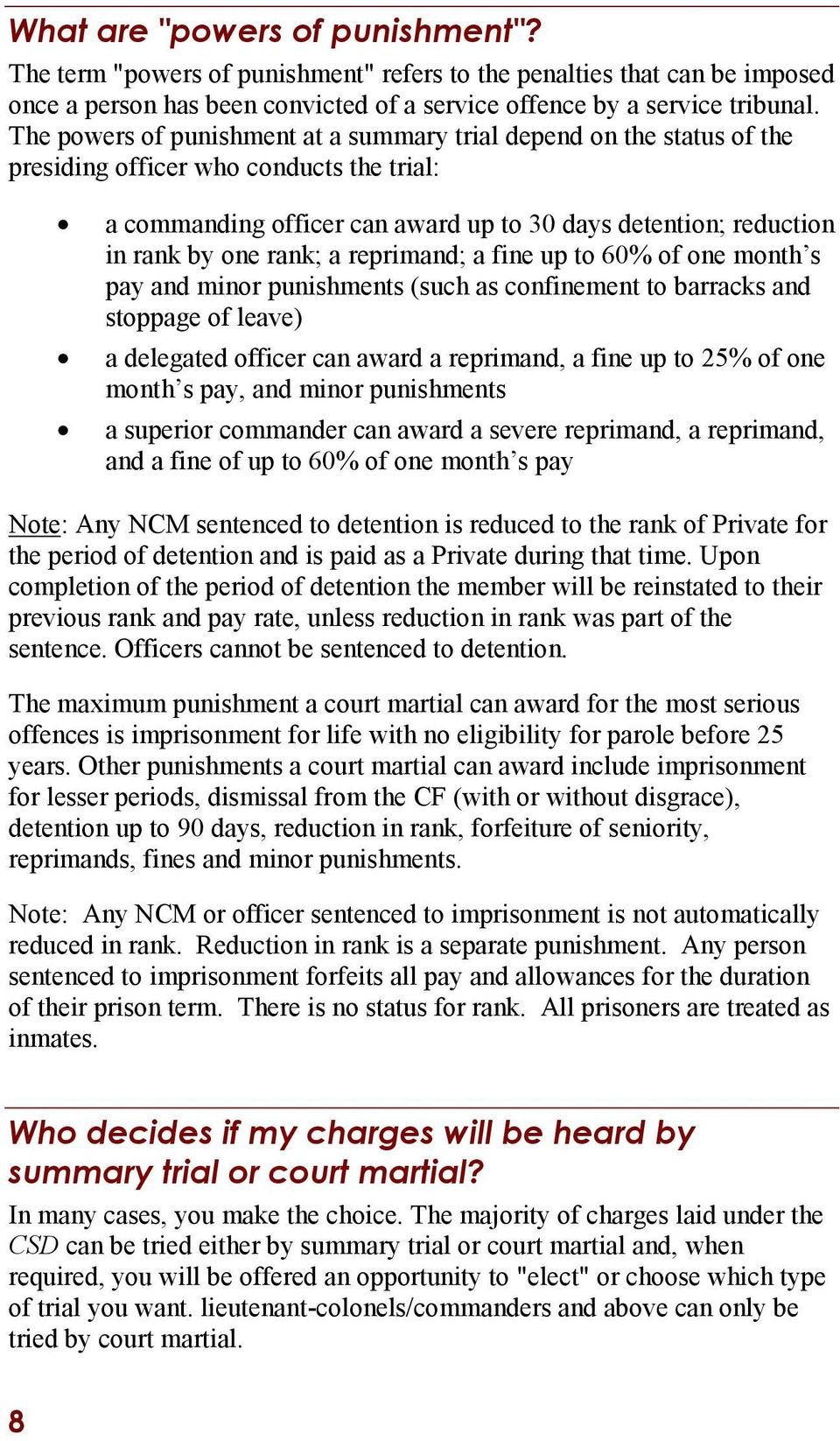 rank; a reprimand; a fine up to 60% of one month s pay and minor punishments (such as confinement to barracks and stoppage of leave) a delegated officer can award a reprimand, a fine up to 25% of one