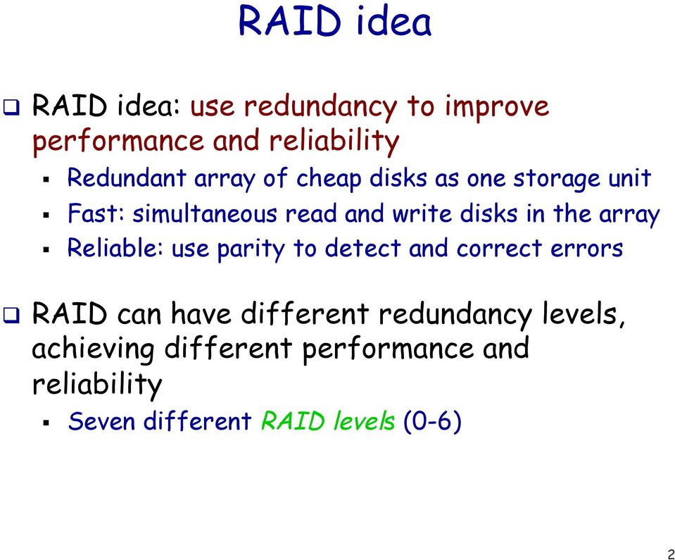 array Reliable: use parity to detect and correct errors RAID can have different