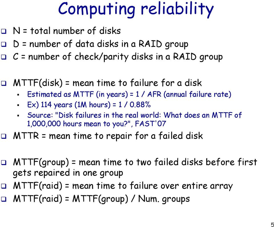 "88% Source: ""Disk failures in the real world: What does an MTTF of 1,000,000 hours mean to you?"