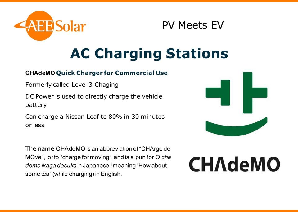 "less PV Meets EV The name CHAdeMO is an abbreviation of CHArge de MOve"", or to charge for moving, and"