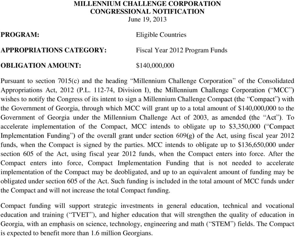112-74, Division I), the Millennium Challenge Corporation ( MCC ) wishes to notify the Congress of its intent to sign a Millennium Challenge Compact (the Compact ) with the Government of Georgia,
