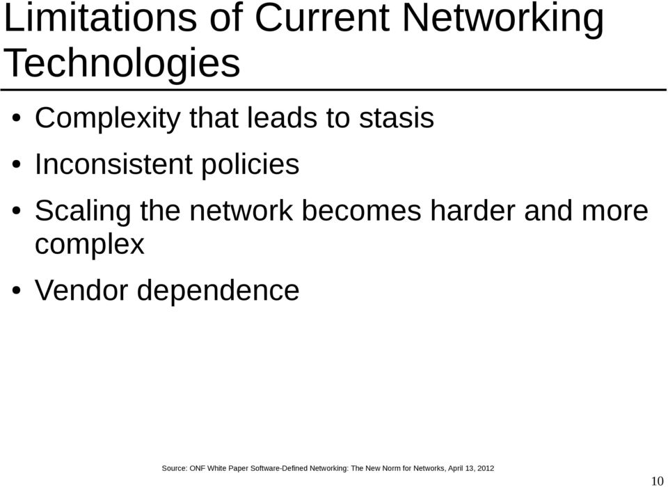 harder and more complex Vendor dependence Source: ONF White Paper