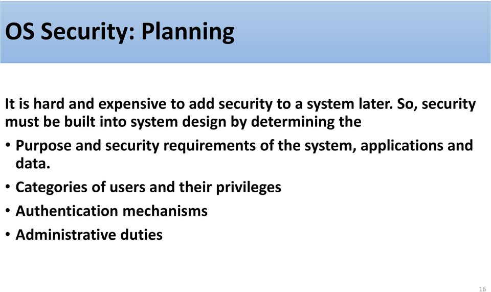 So, security must be built into system design by determining the Purpose and