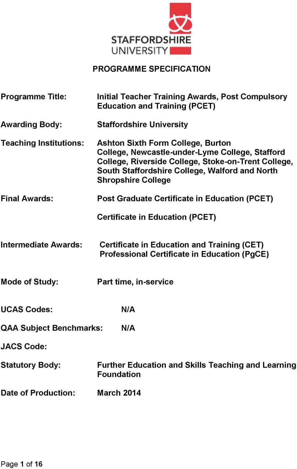 Post Graduate Certificate in Education (PCET) Certificate in Education (PCET) Intermediate Awards: Certificate in Education and Training (CET) Professional Certificate in Education (PgCE) Mode