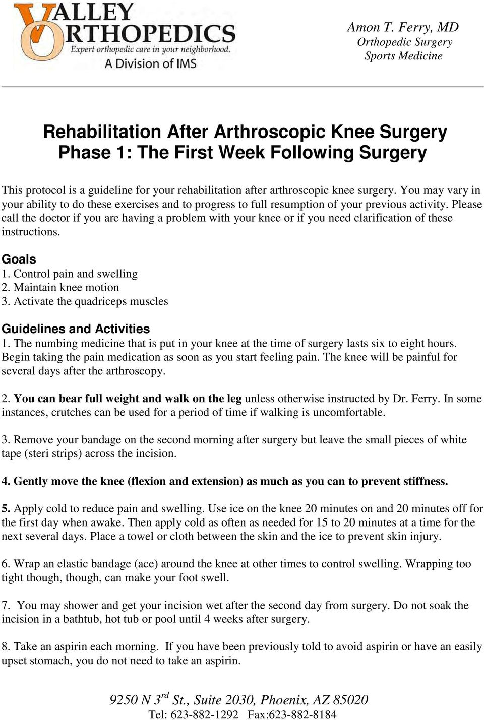 arthroscopic knee surgery. You may vary in your ability to do these exercises and to progress to full resumption of your previous activity.