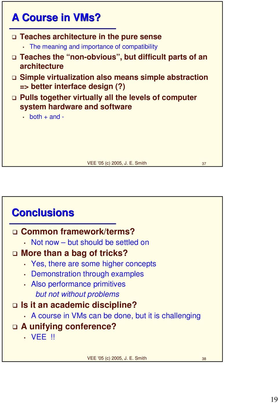 simple abstraction => better interface design (?) Pulls together virtually all the levels of computer system hardware and software both + and - VEE '05 (c) 2005, J. E.