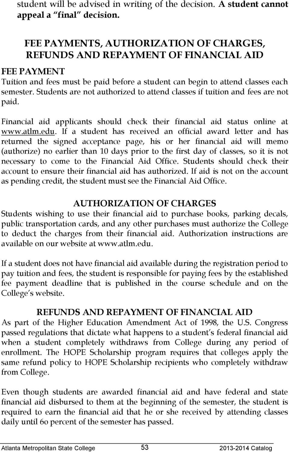 Students are not authorized to attend classes if tuition and fees are not paid. Financial aid applicants should check their financial aid status online at www.atlm.edu.