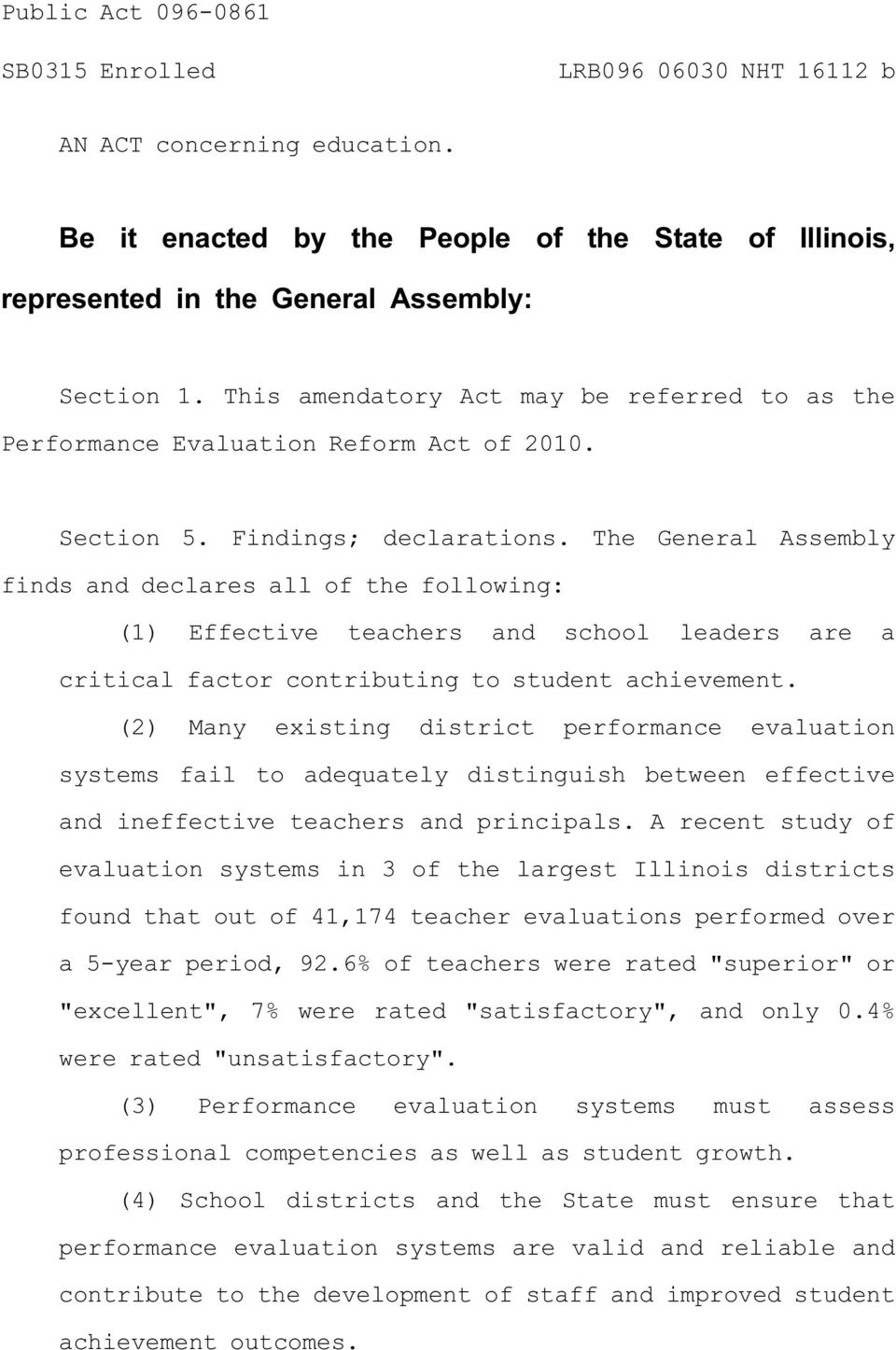 The General Assembly finds and declares all of the following: (1) Effective teachers and school leaders are a critical factor contributing to student achievement.