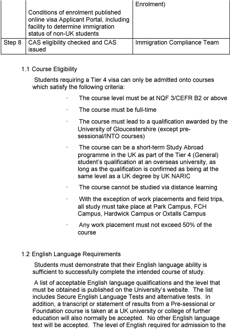 1 Course Eligibility Students requiring a Tier 4 visa can only be admitted onto courses which satisfy the following criteria: The course level must be at NQF 3/CEFR B2 or above The course must be