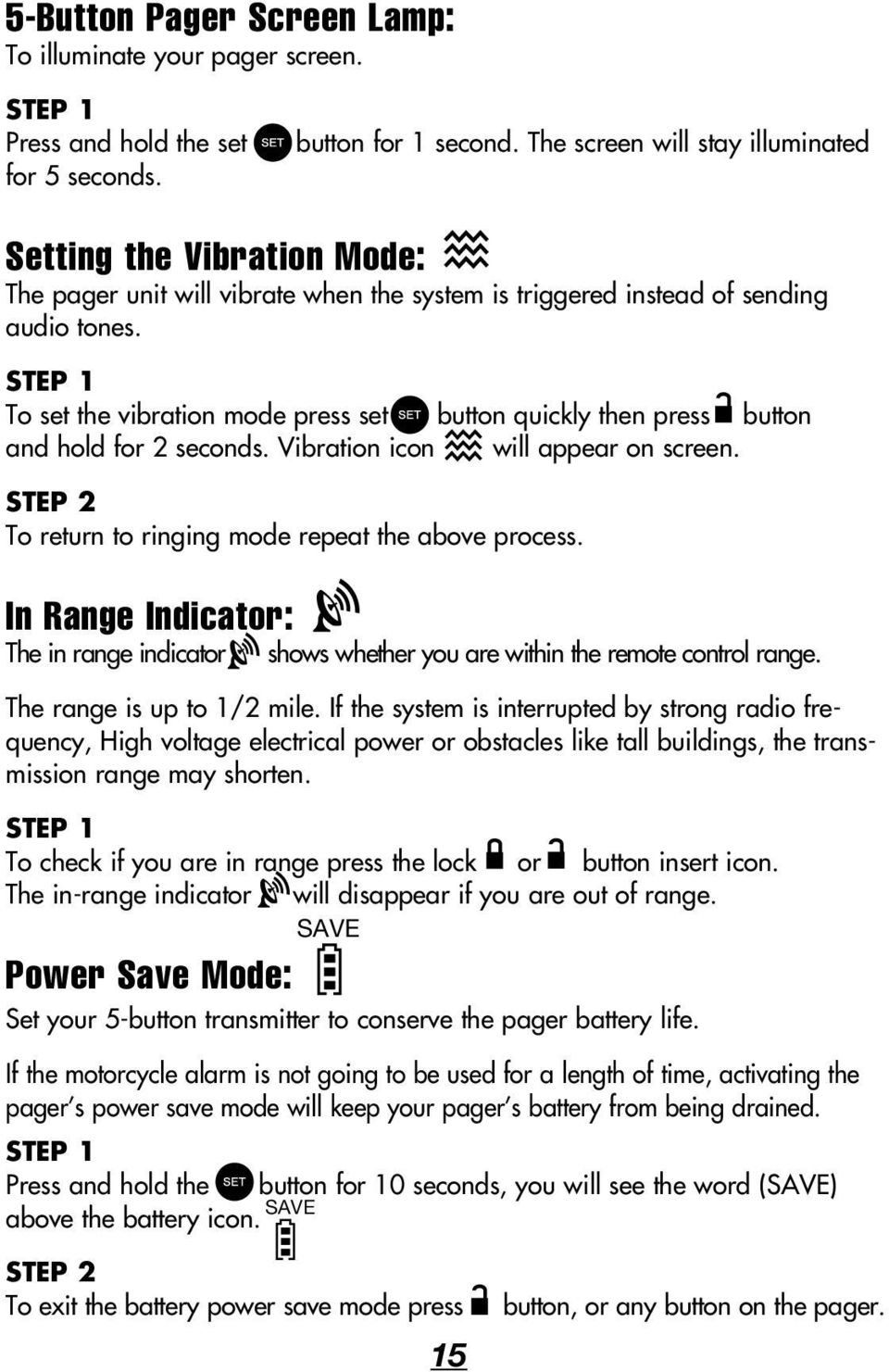 To set the vibration mode press set button quickly then press button and hold for 2 seconds. Vibration icon will appear on screen. STEP 2 To return to ringing mode repeat the above process.
