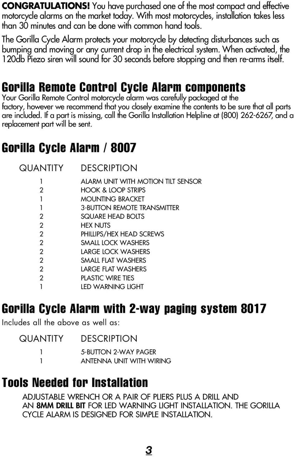 The Gorilla Cycle Alarm protects your motorcycle by detecting disturbances such as bumping and moving or any current drop in the electrical system.