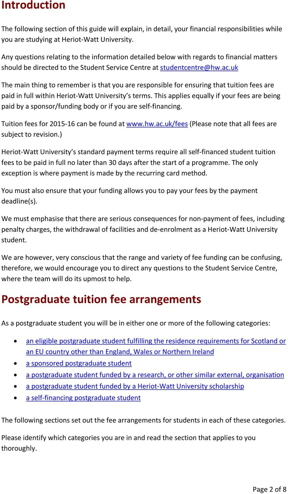 uk The main thing to remember is that you are responsible for ensuring that tuition fees are paid in full within Heriot-Watt University s terms.