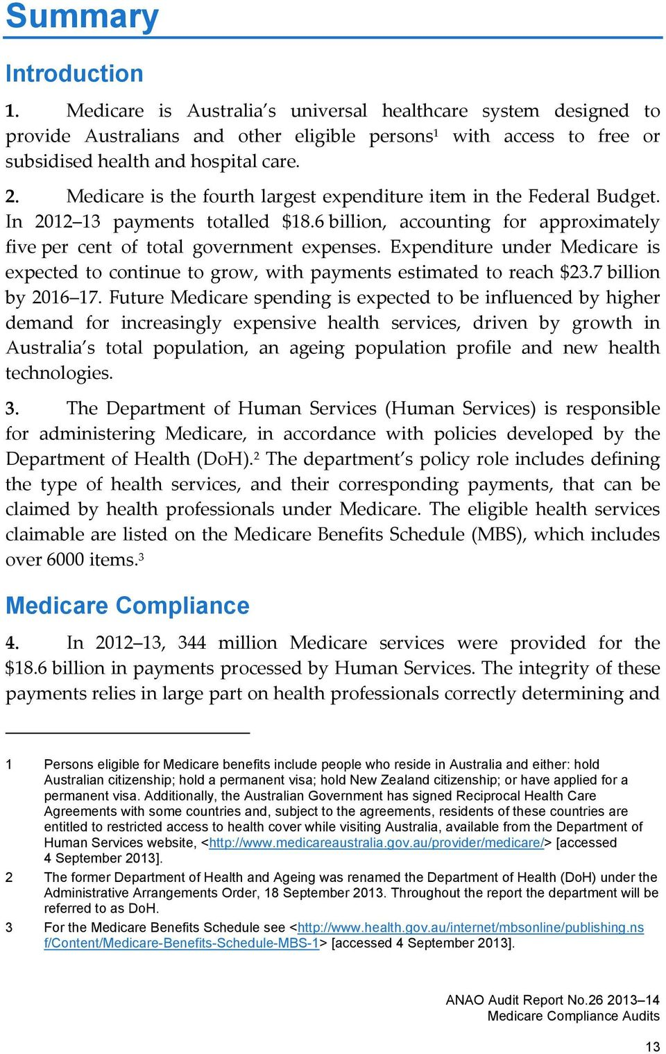 Expenditure under Medicare is expected to continue to grow, with payments estimated to reach $23.7 billion by 2016 17.