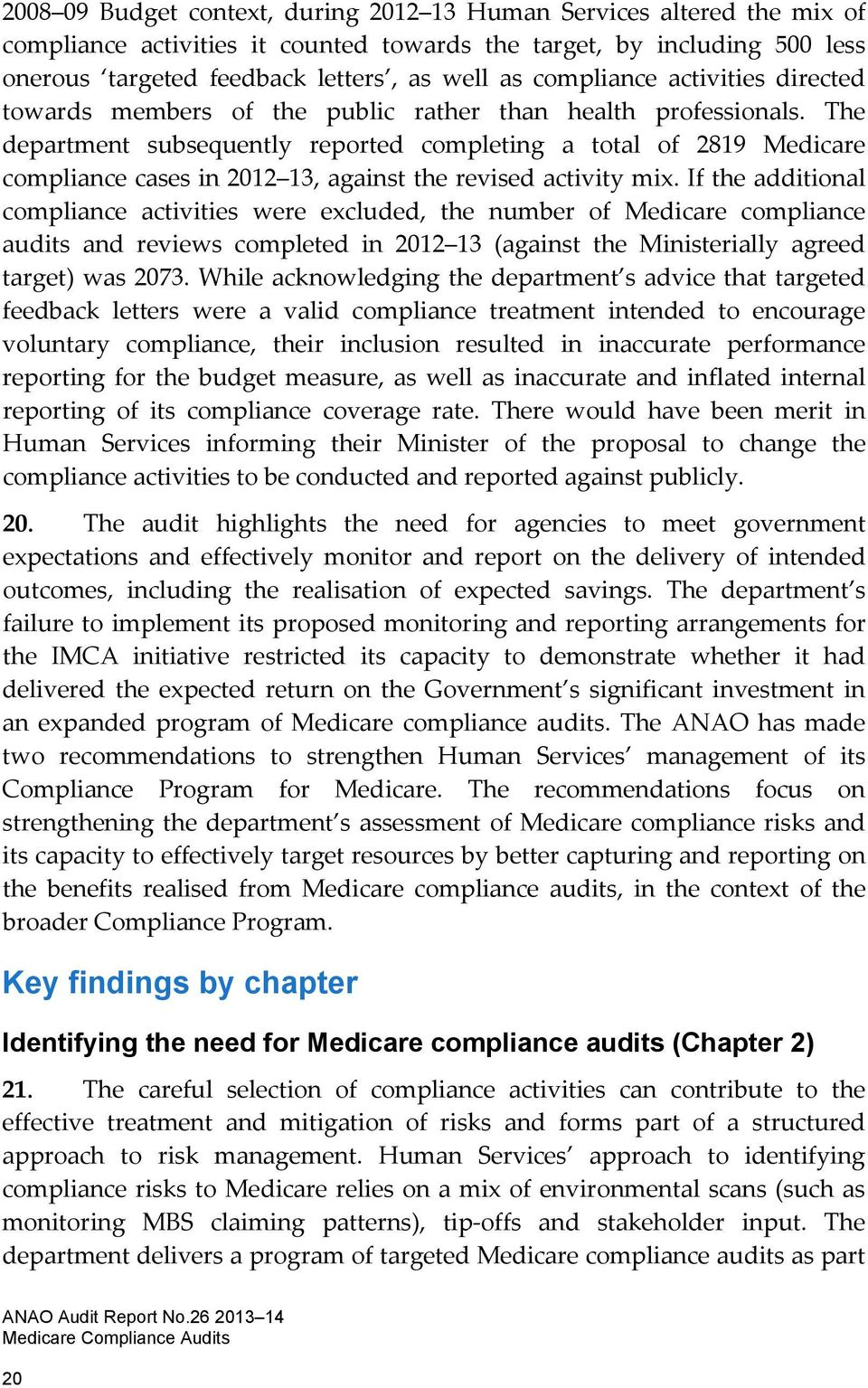The department subsequently reported completing a total of 2819 Medicare compliance cases in 2012 13, against the revised activity mix.