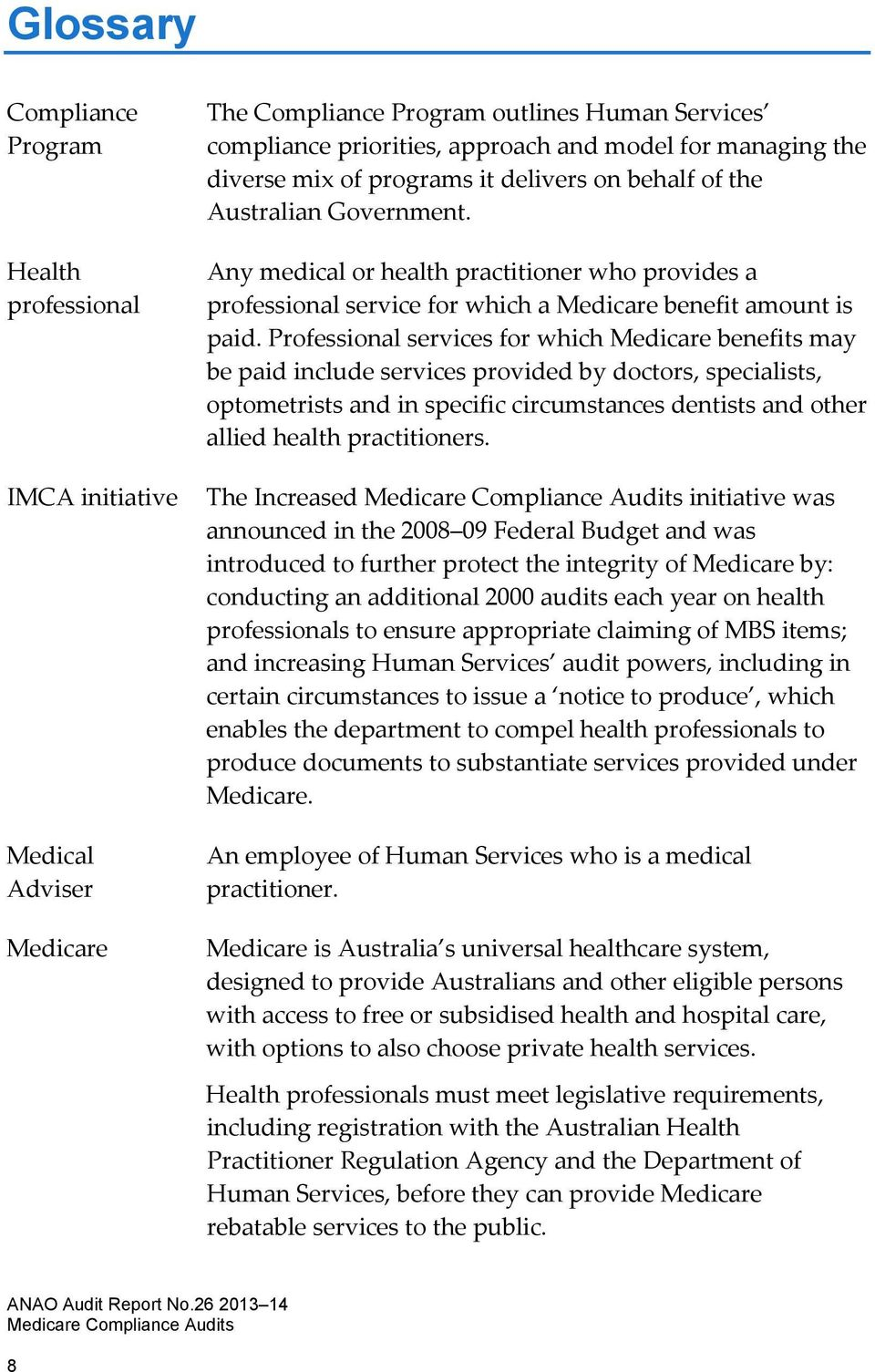 Professional services for which Medicare benefits may be paid include services provided by doctors, specialists, optometrists and in specific circumstances dentists and other allied health