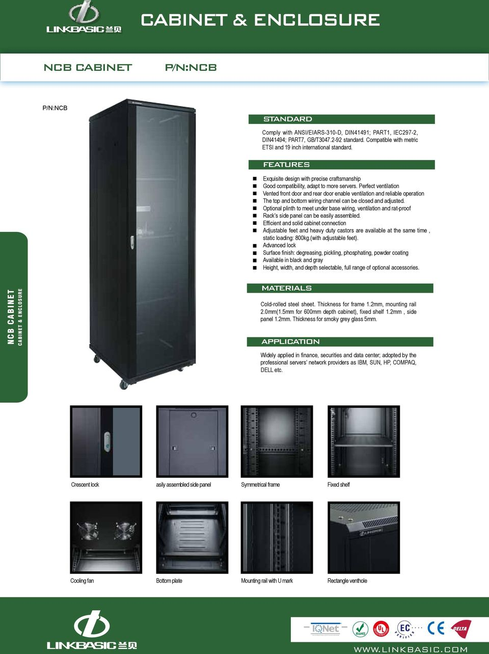 Perfect ventilation Vented front door and rear door enable ventilation and reliable operation The top and bottom wiring channel can be closed and adjusted.