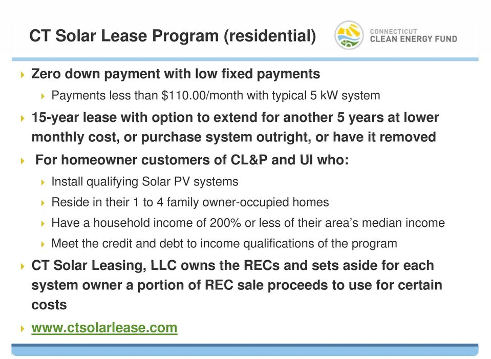 homeowner customers of CL&P and UI who: Install qualifying Solar PV systems Reside in their 1 to 4 family owner-occupied homes Have a household income of 200% or less of