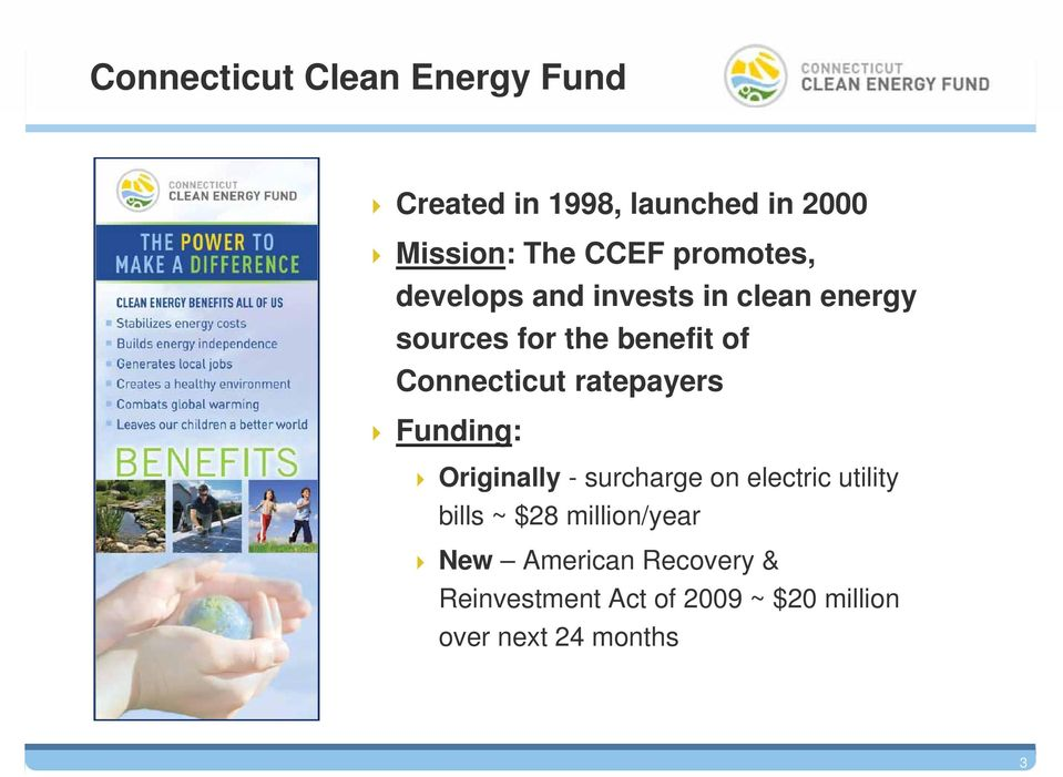 Connecticut ratepayers Funding: Originally - surcharge on electric utility bills ~