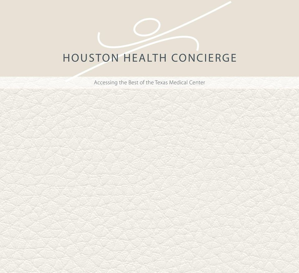 HOUSTON HEALTH CONCIERGE  Accessing the Best of the Texas