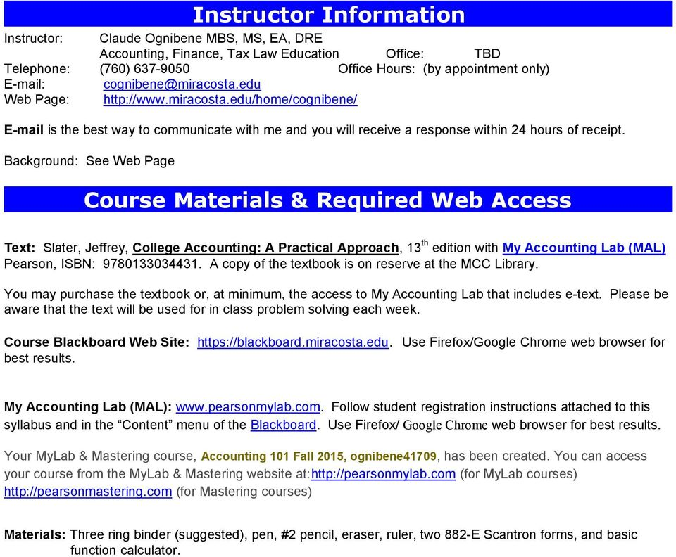 Background: See Web Page Course Materials & Required Web Access Text: Slater, Jeffrey, College Accounting: A Practical Approach, 13 th edition with My Accounting Lab (MAL) Pearson, ISBN: