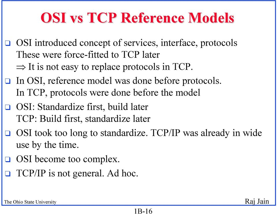 In TCP, protocols were done before the model q OSI: Standardize first, build later TCP: Build first, standardize later q