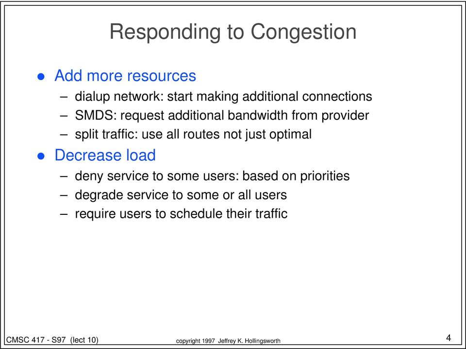 traffic: use all routes not just optimal Decrease load deny service to some users: