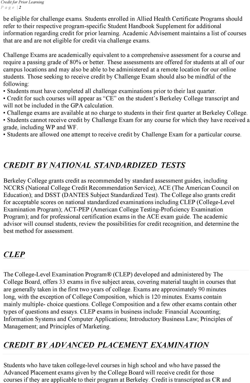 Academic Advisement maintains a list of courses that are and are not eligible for credit via challenge exams.